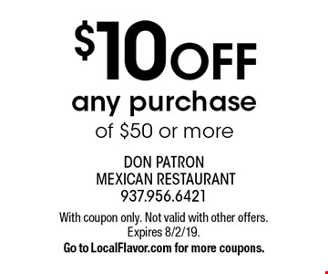 $10 OFF any purchase of $50 or more. With coupon only. Not valid with other offers. Expires 8/2/19. Go to LocalFlavor.com for more coupons.