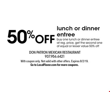 50% OFF lunch or dinner entree. Buy one lunch or dinner entree at reg. price, get the second one of equal or lesser value 50% off. With coupon only. Not valid with other offers. Expires 8/2/19. Go to LocalFlavor.com for more coupons.