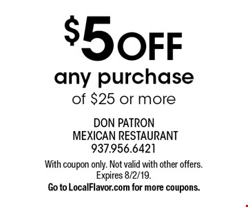 $5 OFF any purchase of $25 or more. With coupon only. Not valid with other offers. Expires 8/2/19. Go to LocalFlavor.com for more coupons.