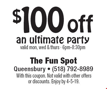 $100 off an ultimate party. Valid Mon, Wed & Thurs · 6pm-8:30pm. With this coupon. Not valid with other offers or discounts. Enjoy by 4-5-19.