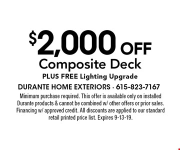 $2,000 off Composite Deck Plus Free Lighting Upgrade. Minimum purchase required. This offer is available only on installed Durante products & cannot be combined w/ other offers or prior sales. Financing w/ approved credit. All discounts are applied to our standard retail printed price list. Expires 9-13-19.