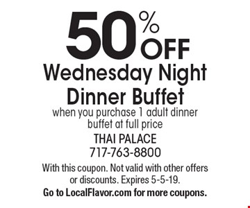50% OFF Wednesday Night Dinner Buffetwhen you purchase 1 adult dinner buffet at full price. With this coupon. Not valid with other offers or discounts. Expires 5-5-19. Go to LocalFlavor.com for more coupons.