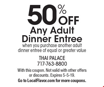 50% OFF Any Adult Dinner Entreewhen you purchase another adult dinner entree of equal or greater value. With this coupon. Not valid with other offers or discounts. Expires 5-5-19. Go to LocalFlavor.com for more coupons.