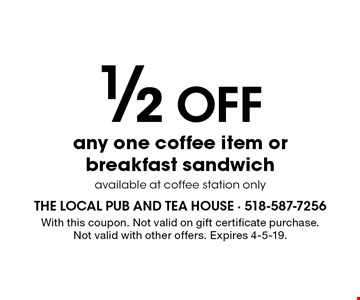 1/2 Off any one coffee item or breakfast sandwich, available at coffee station only. With this coupon. Not valid on gift certificate purchase. Not valid with other offers. Expires 4-5-19.