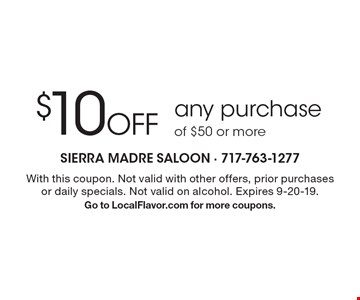 $10 Off any purchase of $50 or more. With this coupon. Not valid with other offers, prior purchases or daily specials. Not valid on alcohol. Expires 9-20-19. Go to LocalFlavor.com for more coupons.