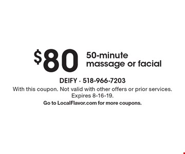 $80 50-minute massage or facial. With this coupon. Not valid with other offers or prior services. Expires 8-16-19. Go to LocalFlavor.com for more coupons.