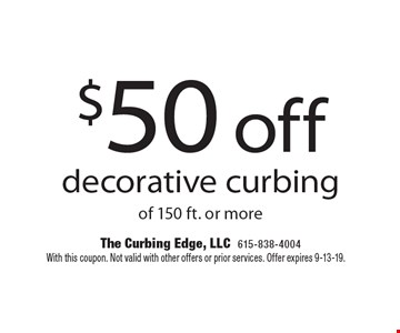 $50 off decorative curbing of 150 ft. or more. With this coupon. Not valid with other offers or prior services. Offer expires 9-13-19.