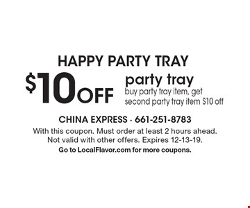 HAPPY PARTY TRAY $10 Off party tray. Buy party tray item, get second party tray item $10 off. With this coupon. Must order at least 2 hours ahead.Not valid with other offers. Expires 12-13-19.Go to LocalFlavor.com for more coupons.