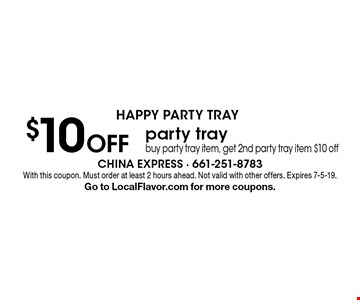 HAPPY PARTY TRAY $10 Off party traybuy party tray item, get 2nd party tray item $10 off. With this coupon. Must order at least 2 hours ahead. Not valid with other offers. Expires 7-5-19.Go to LocalFlavor.com for more coupons.