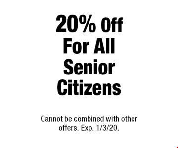 20% Off For All Senior Citizens. Cannot be combined with other offers. Exp. 1/3/20.