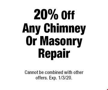20% Off Any Chimney Or Masonry Repair. Cannot be combined with other offers. Exp. 1/3/20.