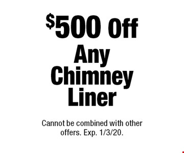 $500 Off Any Chimney Liner. Cannot be combined with other offers. Exp. 1/3/20.