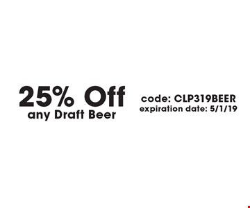 25% Off any Draft Beer. code: CLP319BEER. expiration date: 5/1/19