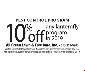 10% off any lanternfly program in 2019. Must be presented at time of estimate. New clients only. Valid for one time discount. Not valid with other offers, quotes, work in progress, discounts or prior services. Offer expires 10-31-19.