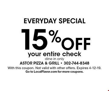 Everyday Special 15% off your entire check dine in only. With this coupon. Not valid with other offers. Expires 4-12-19. Go to LocalFlavor.com for more coupons.
