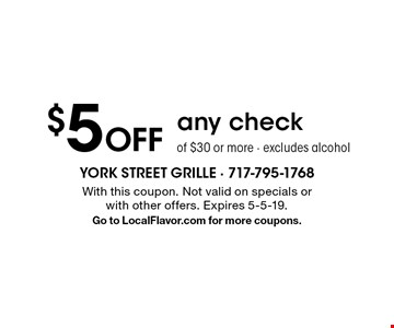 $5 Off any check of $30 or more - excludes alcohol. With this coupon. Not valid on specials or with other offers. Expires 5-5-19. Go to LocalFlavor.com for more coupons.