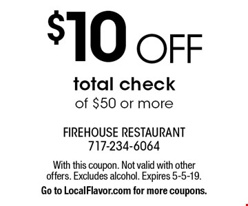 $10 OFF total check of $50 or more. With this coupon. Not valid with other offers. Excludes alcohol. Expires 5-5-19. Go to LocalFlavor.com for more coupons.