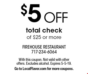 $5 OFF total check of $25 or more. With this coupon. Not valid with other offers. Excludes alcohol. Expires 5-5-19. Go to LocalFlavor.com for more coupons.