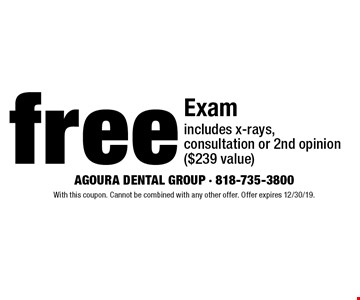 Free Exam includes x-rays, consultation or 2nd opinion ($239 value). With this coupon. Cannot be combined with any other offer. Offer expires 12/30/19.