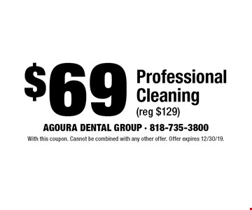 $69 Professional Cleaning (reg $129). With this coupon. Cannot be combined with any other offer. Offer expires 12/30/19.