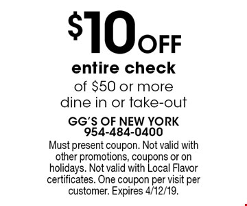 $10 off entire check of $50 or more. Dine in or take-out. Must present coupon. Not valid with other promotions, coupons or on holidays. Not valid with Local Flavor certificates. One coupon per visit per customer. Expires 4/12/19.