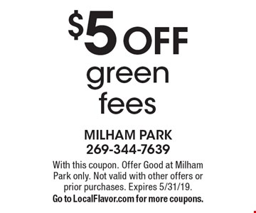 $5 OFF green fees. With this coupon. Offer Good at Milham Park only. Not valid with other offers or prior purchases. Expires 5/31/19.Go to LocalFlavor.com for more coupons.