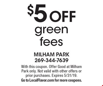 $5 OFF green fees. With this coupon. Offer Good at Milham Park only. Not valid with other offers or prior purchases. Expires 5/31/19. Go to LocalFlavor.com for more coupons.