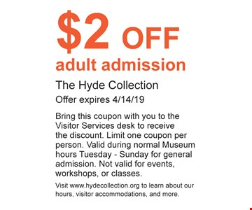 $2 Off adult admission. Offer expires 4/14/19. Bring this coupon with you to the Visitor Services desk to receive the discount. Limit one coupon per person. Valid during normal Museum hours Tuesday - Sunday for general admission. Not valid for events, workshops or classes. Visit www.hydecollection.org to learn about our hours, visitor accommodations and more.