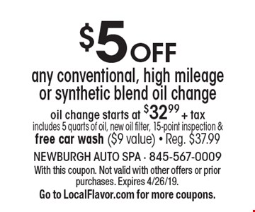 $5 off any conventional, high mileage or synthetic blend oil change oil change starts at $32.99 + tax. Includes 5 quarts of oil, new oil filter, 15-point inspection & free car wash ($9 value). Reg. $37.99. With this coupon. Not valid with other offers or prior purchases. Expires 4/26/19. Go to LocalFlavor.com for more coupons.