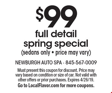 $99 full detail spring special (sedans only - price may vary). Must present this coupon for discount. Price may vary based on condition or size of car. Not valid with other offers or prior purchases. Expires 4/26/19. Go to LocalFlavor.com for more coupons.