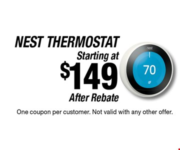 NEST THERMOSTAT Starting at $149 After Rebate One coupon per customer. Not valid with any other offer.