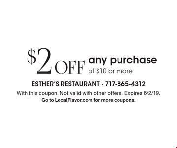 $2 Off any purchase of $10 or more. With this coupon. Not valid with other offers. Expires 6/2/19. Go to LocalFlavor.com for more coupons.