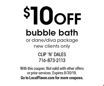 $10 OFF bubble bath or dane/diva package. New clients only. With this coupon. Not valid with other offers or prior services. Expires 8/30/19. Go to LocalFlavor.com for more coupons.