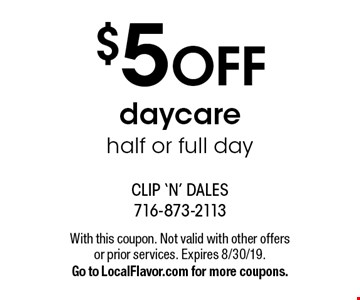 $5 OFF daycare half or full day. With this coupon. Not valid with other offers or prior services. Expires 8/30/19. Go to LocalFlavor.com for more coupons.