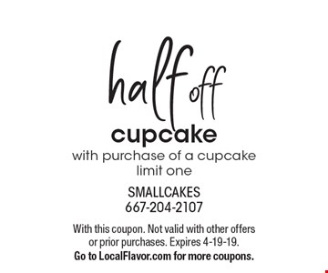 half off cupcake with purchase of a cupcake limit one. With this coupon. Not valid with other offers or prior purchases. Expires 4-19-19. Go to LocalFlavor.com for more coupons.