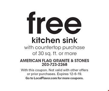 free kitchen sink with countertop purchase of 30 sq. ft. or more. With this coupon. Not valid with other offers or prior purchases. Expires 12-6-19. Go to LocalFlavor.com for more coupons.