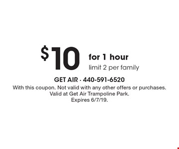 $10 for 1 hour. Limit 2 per family. With this coupon. Not valid with any other offers or purchases. Valid at Get Air Trampoline Park. Expires 6/7/19.