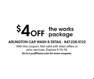 $4 off the works package. With this coupon. Not valid with other offers or prior services. Expires 5-10-19. Go to LocalFlavor.com for more coupons.
