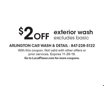 $2 Off exterior wash. excludes basic. With this coupon. Not valid with other offers or prior services. Expires 11-29-19.Go to LocalFlavor.com for more coupons.