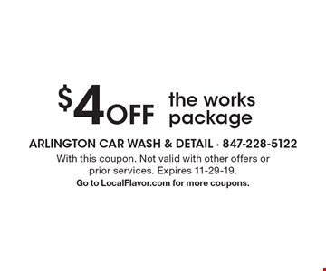 $4 Off the works package. With this coupon. Not valid with other offers or prior services. Expires 11-29-19.Go to LocalFlavor.com for more coupons.