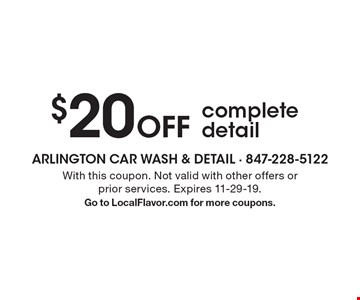 $20 Off complete detail. With this coupon. Not valid with other offers or prior services. Expires 11-29-19.Go to LocalFlavor.com for more coupons.