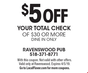 $5 Off Your totAL CHECK of $30 or more, DINE IN ONLY. With this coupon. Not valid with other offers. Valid only at Ravenswood. Expires 4/5/19. Go to LocalFlavor.com for more coupons.