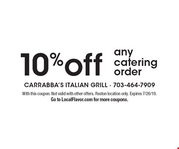 10% off any catering order. With this coupon. Not valid with other offers. Reston location only. Expires 7/26/19. Go to LocalFlavor.com for more coupons.