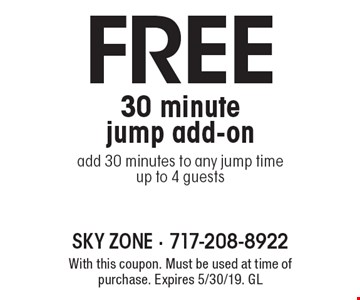 Free 30 minute jump add-on add 30 minutes to any jump time up to 4 guests. With this coupon. Must be used at time of purchase. Expires 5/30/19. GL