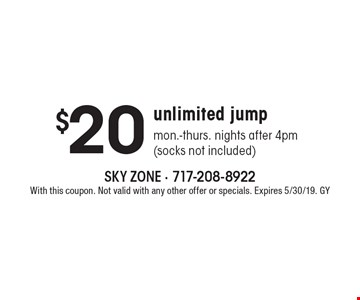 $20 unlimited jump mon.-thurs. nights after 4pm (socks not included). With this coupon. Not valid with any other offer or specials. Expires 5/30/19. GY