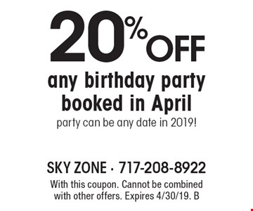 20% off any birthday party booked in April party can be any date in 2019! With this coupon. Cannot be combined with other offers. Expires 4/30/19. B