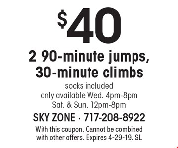 $40 2 90-minute jumps, 30-minute climbs, socks included. Only available Wed. 4pm-8pm, Sat. & Sun. 12pm-8pm. With this coupon. Cannot be combined with other offers. Expires 4-29-19. SL