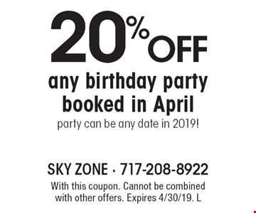 20% off any birthday party booked in April. Party can be any date in 2019! With this coupon. Cannot be combined with other offers. Expires 4/30/19. L