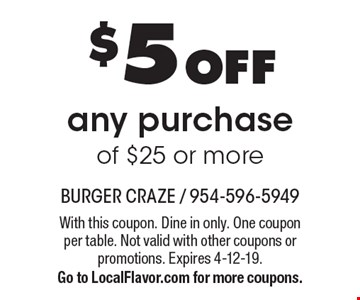 $5 OFF any purchase of $25 or more. With this coupon. Dine in only. One coupon per table. Not valid with other coupons or promotions. Expires 4-12-19.Go to LocalFlavor.com for more coupons.