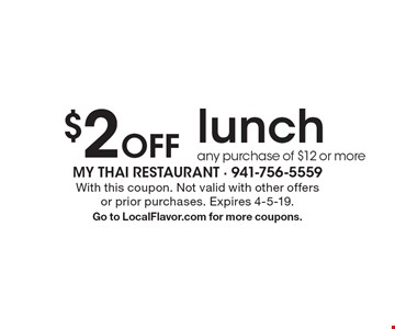 $2 off lunch, any purchase of $12 or more. With this coupon. Not valid with other offers or prior purchases. Expires 4-5-19. Go to LocalFlavor.com for more coupons.